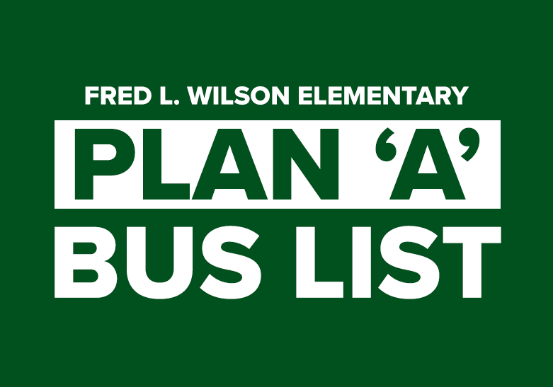 Proposed Fred L. Wilson Plan 'A' Bus List