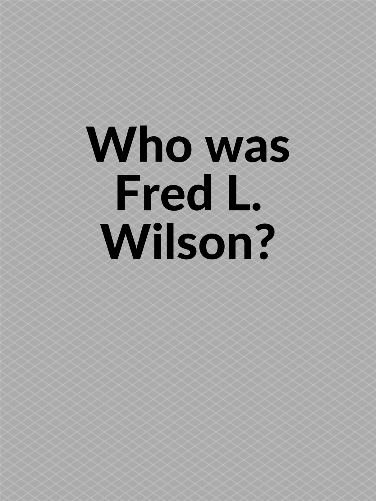 Who was Fred L. Wilson?